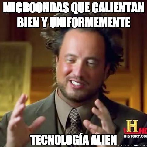 Ancient_aliens - Si existe un horno de microondas que haga bien su trabajo, debe ser alienígena