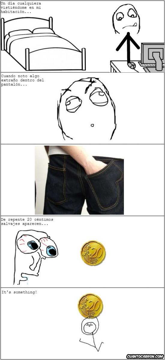 Its_something - Antes encontrabas billetes... ahora monedas de calderilla... It's something