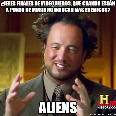 Ancient_aliens - Típico, estás a punto de vencerlo y luego te aparecen una oleada de enemigos