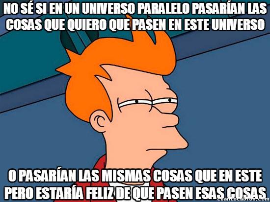 Meme_fry - Universos paralelos, ¿te has planteado esta duda alguna vez?
