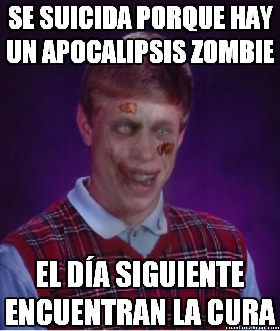 Bad_luck_brian - Ante un apocalipsis zombie...