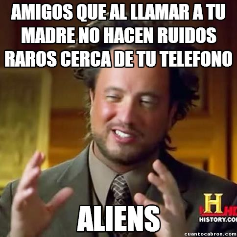 aliens,amigos,madre,ruidos,telefono
