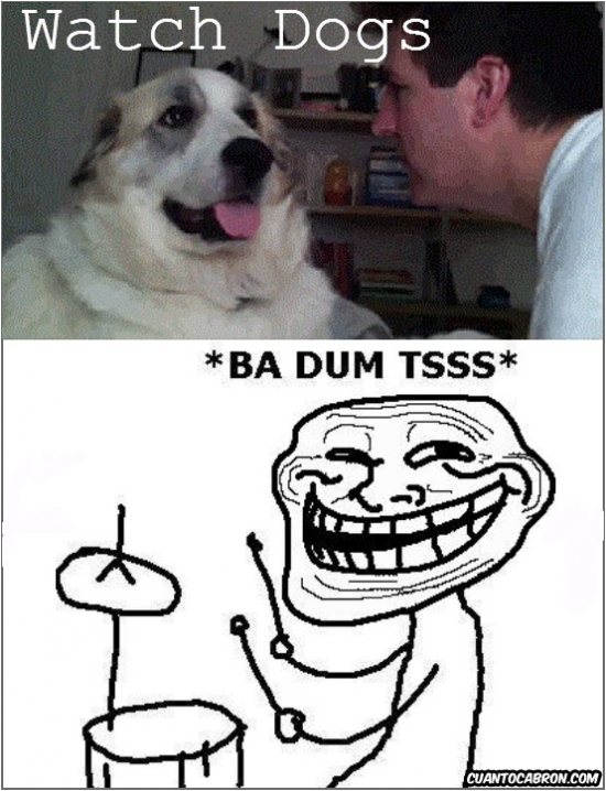 Badum tss,Humano,Perro,Perro y Humano,Risas,Troll,Videojuego,Watch Dogs