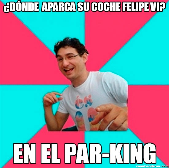 Bad_joke_deivid - ¿Dónde aparcará ahora el rey Felipe?