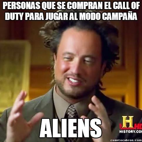 Ancient_aliens - ¿Pero alguien juega el modo campaña del Call of Duty?