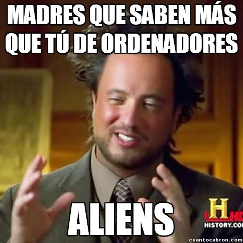 Ancient_aliens - Con los años, esta tendencia cambiará, todas las madres serán informáticas