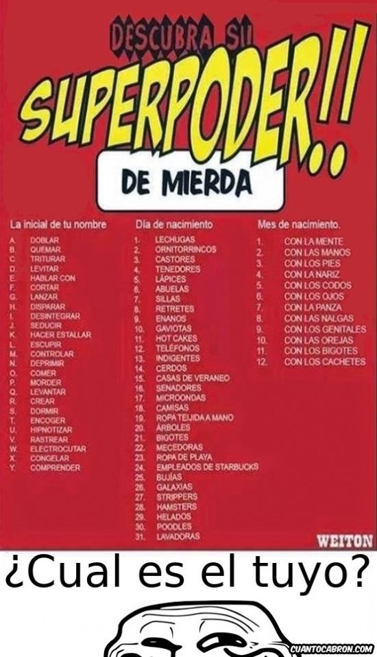 de mierda,El mio es Cortar lapices con los genitales,Increible,lol,S18,superpoder