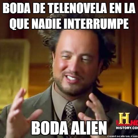 Ancient_aliens - Las mujeres de las telenovelas nunca llegan a casarse...