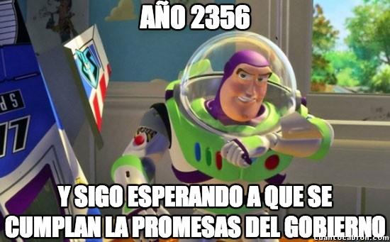 Buzz_lightyear - Hartos de tantas promesas, que no llegarán ni en el 2356