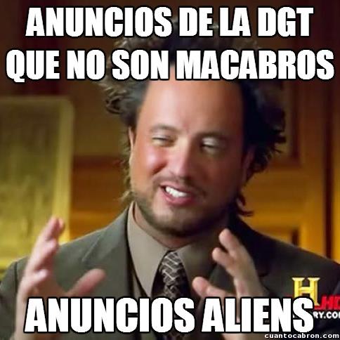Ancient_aliens - Anuncios de la DGT macabros como ellos solos