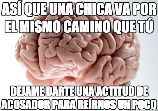 Cerebro_troll - Aunque intentes evitarlo, si vas detrás, va a pensar eso