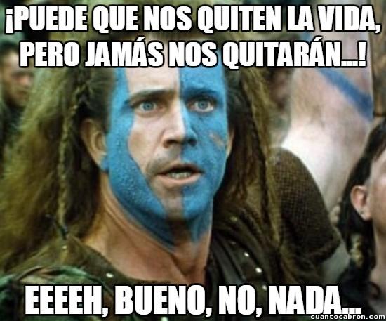 Meme_otros - William Wallace no estaría contento en un día como hoy