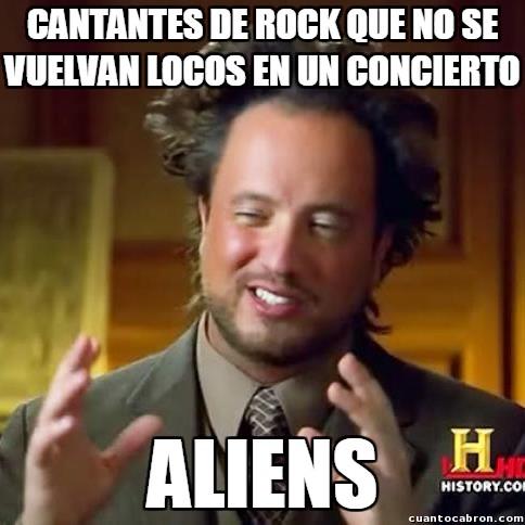 Ancient_aliens - Algunos músicos pierden la cabeza en los conciertos
