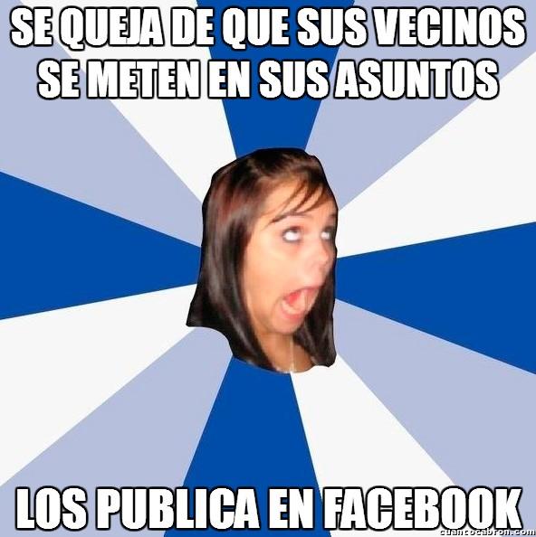 Amiga_facebook_molesta - Quizás el problema no sean los vecinos