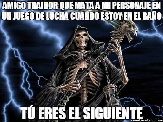 Meme_otros - La muerte vendrá a por ti, amigo traidor