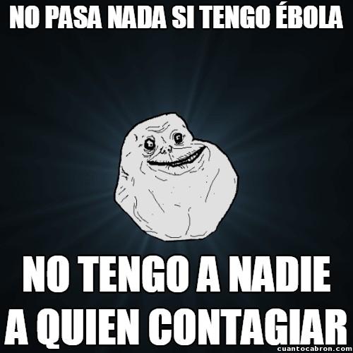 Meme_forever_alone - ¿Aislamiento del ébola? Ya estoy bastante aislado...