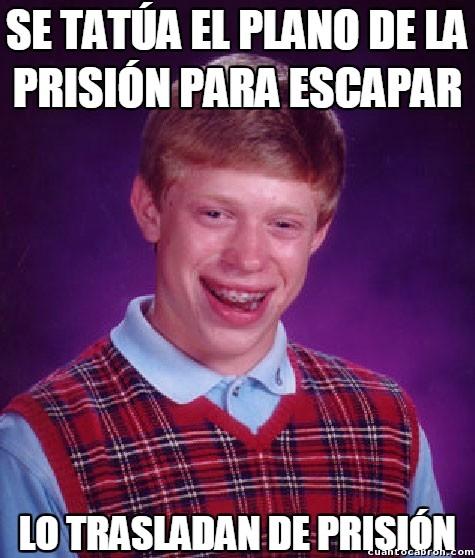 Bad_luck_brian - Brian no podría protagonizar Prison Break