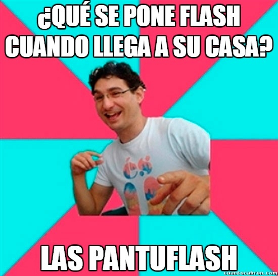 chiste,estar por casa,flash,malo,pantuflas,pantuflash,zapatillas