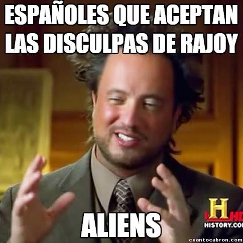 Ancient_aliens - ¿Alguien ha aceptado las disculpas de Rajoy por la corrupción de su partido?