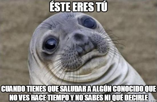 Meme_otros - ¿Cómo se saluda a alguien que ya no sé ni cómo saludarle?
