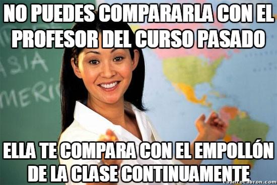 Profesora_cabrona - Está feo comparar profesores unos con otros, pero ellos pueden hacer lo que les dé la gana