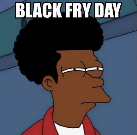 Meme_fry - Igual habíamos entendido mal eso del Black Friday, y en realidad se referían a...