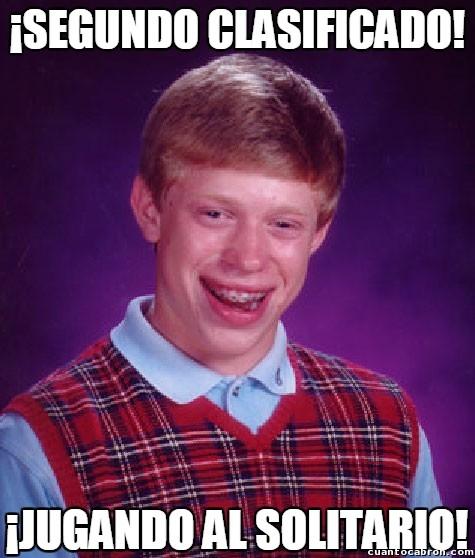Bad_luck_brian - Bueno, al menos has quedado segundo...