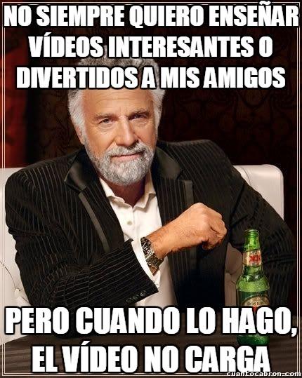 El_hombre_mas_interesante_del_mundo - Youtube y su manía de no funcionar cuando lo necesito