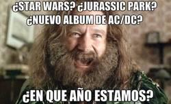 Enlace a ¿Nuevas películas de Star Wars y Jurassic Park? ¿Nuevo álbum de AC/DC? ¡¿En qué año estamos?!