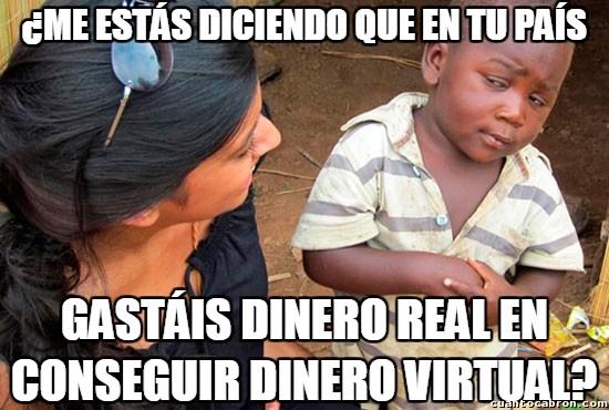 Esceptico_nino_negro - Si ya cuesta explicar el concepto del dinero real, imagina el dinero virtual...