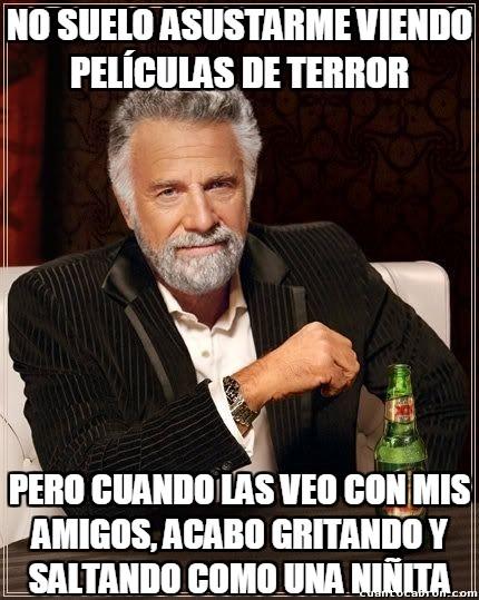 El_hombre_mas_interesante_del_mundo - ¿Por qué me darán más miedo las pelis de terror en compañía que solo?