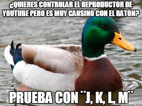 Pato_consejero - Truco para controlar el reproductor de Youtube con el teclado
