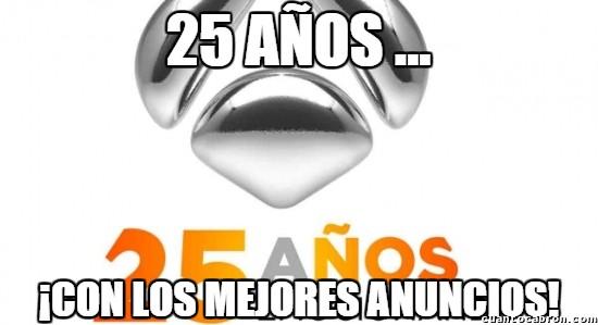 Meme_otros - ¡Antena 3 cumple 25 años! Pero antes, ¡vamos a publicidad!