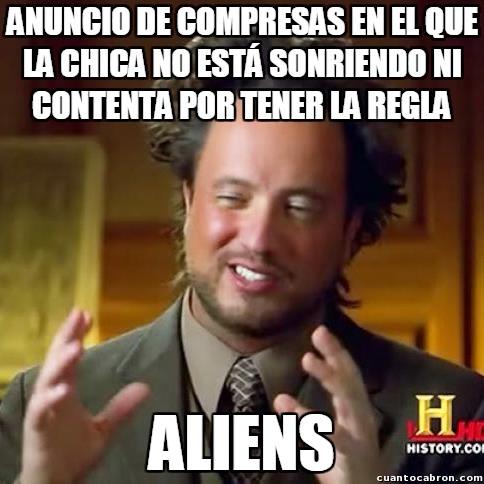 Ancient_aliens - Siempre están súper felices y contentas las chicas en los anuncios de compresas