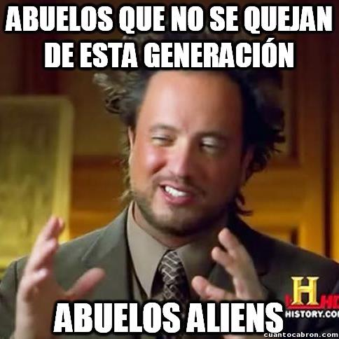 Ancient_aliens - Ser abuelo implica odiar a las nuevas generaciones, es ley de vida