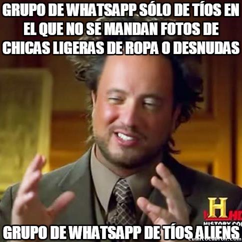 Ancient_aliens - Siempre cae alguna foto de ese tipo entre los grupos masculinos de whatsapp