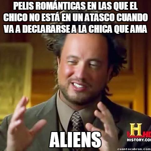 Ancient_aliens - ¿Clichés repetidos hasta la saciedad en una peli romántica? Qué va...