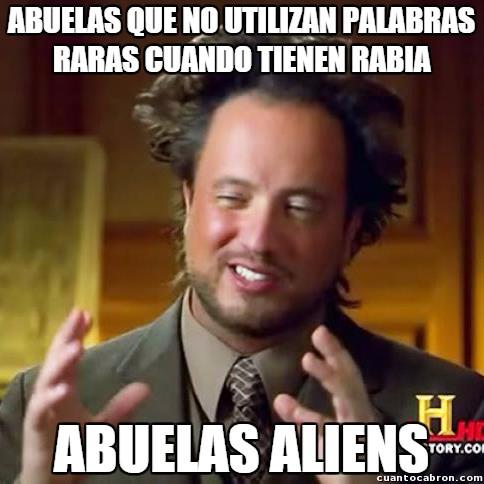 Ancient_aliens - Abuelas y sus palabras que solo entienden ellas