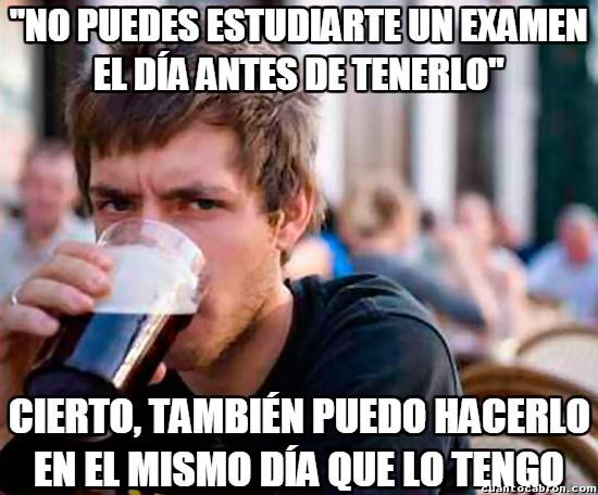 Universitario_experimentado - No dejes para mañana lo que puedes dejar para todavía más tarde
