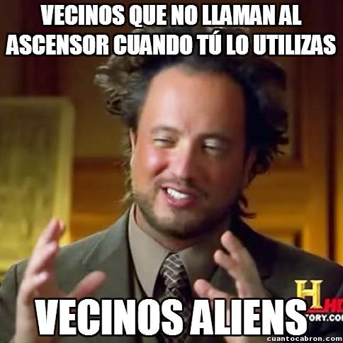 Ancient_aliens - No sé si es que somos muchos vecinos o todos se empeñan en usar el ascensor solo cuando yo lo uso