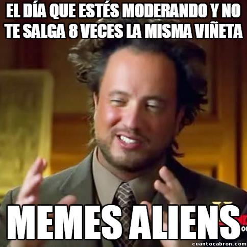Ancient_aliens - Enviar muchas veces vuestra viñeta no es garantía de nada