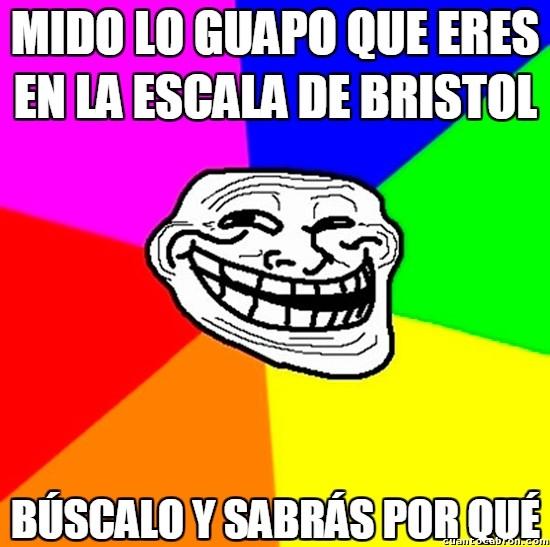 Meme_trollface - Tu belleza en la escala de Bristol es de...