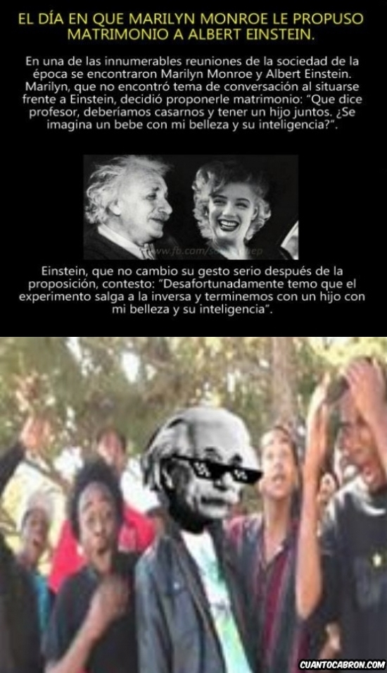 Fuck_yea - El día que Marylin le propuso matrimonio a Einstein y su ''turn down for what''
