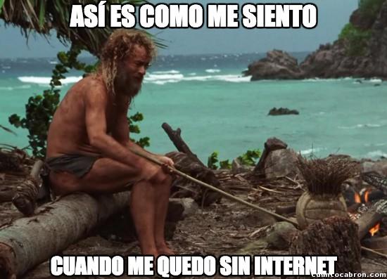 Meme_otros - Quedarse sin Internet hoy en día es equivalente a...