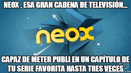 Meme_otros - Neox, te pasas con la publi, pero mucho