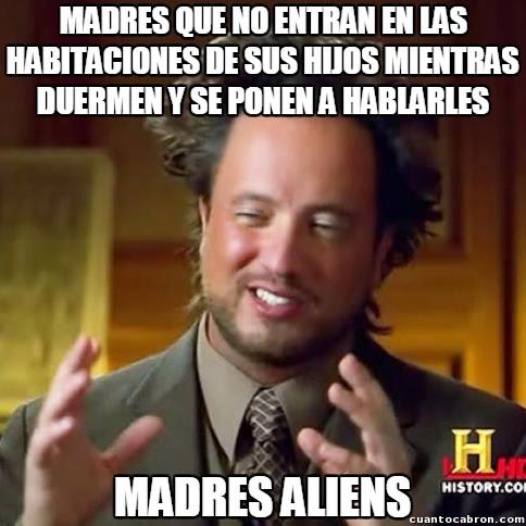 Ancient_aliens - Esa manía de muchas madres de entrar en las habitaciones de sus hijos cuando duermen y les hablan