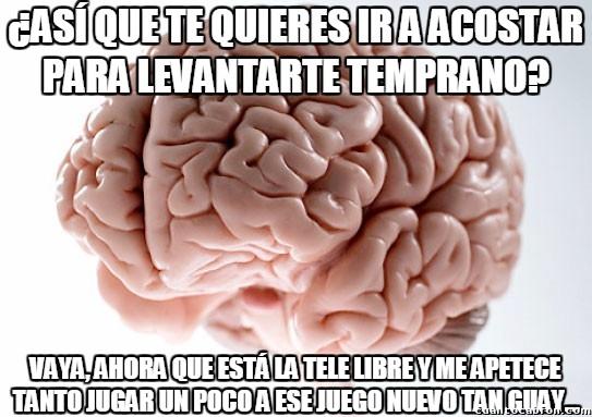 Cerebro_troll - Y por eso no me he podido levantar temprano ni una vez en los últimos años