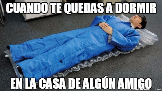 Meme_otros - No dormimos igual de bien en la casa de algún amigo que en nuestra casa y en nuestra cama