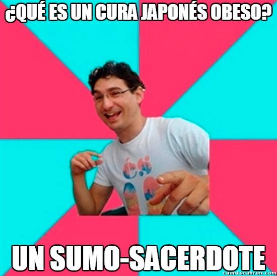 Bad_joke_deivid - ¿Qué es un cura japonés obeso?