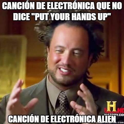 Ancient_aliens - Mejor, porque ''¡arriba las manos!'' suena como muy de atracador